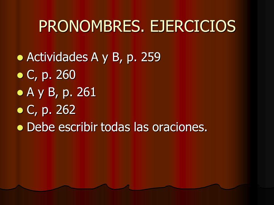 PRONOMBRES. EJERCICIOS Actividades A y B, p. 259 Actividades A y B, p. 259 C, p. 260 C, p. 260 A y B, p. 261 A y B, p. 261 C, p. 262 C, p. 262 Debe es