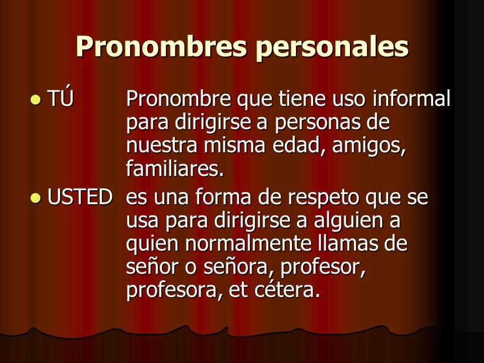 Pronombres personales TÚ Pronombre que tiene uso informal para dirigirse a personas de nuestra misma edad, amigos, familiares. TÚ Pronombre que tiene