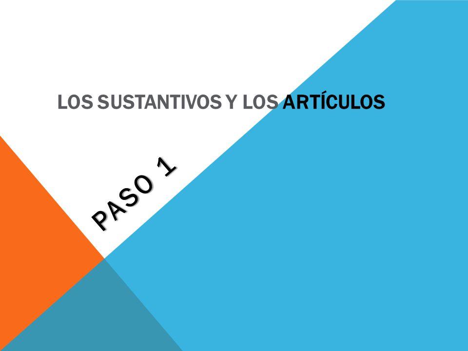 LOS SUSTANTIVOS Y LOS ARTÍCULOS PASO 1
