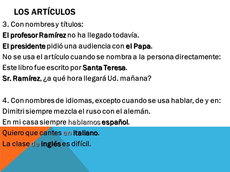 LOS ARTÍCULOS 3. Con nombres y títulos: El profesor Ramírez El profesor Ramírez no ha llegado todavía. El presidenteel Papa El presidente pidió una au