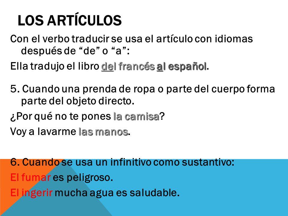 LOS ARTÍCULOS Con el verbo traducir se usa el artículo con idiomas después de de o a: del francésal español Ella tradujo el libro del francés al españ