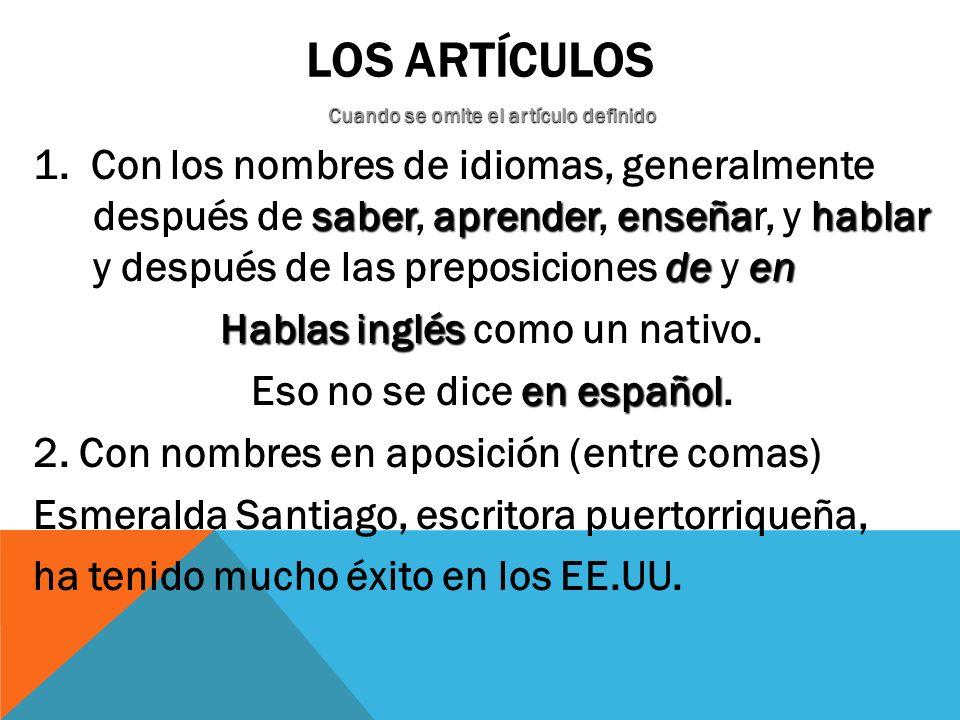 LOS ARTÍCULOS Cuando se omite el artículo definido saberaprenderenseñahablar deen 1. Con los nombres de idiomas, generalmente después de saber, aprend