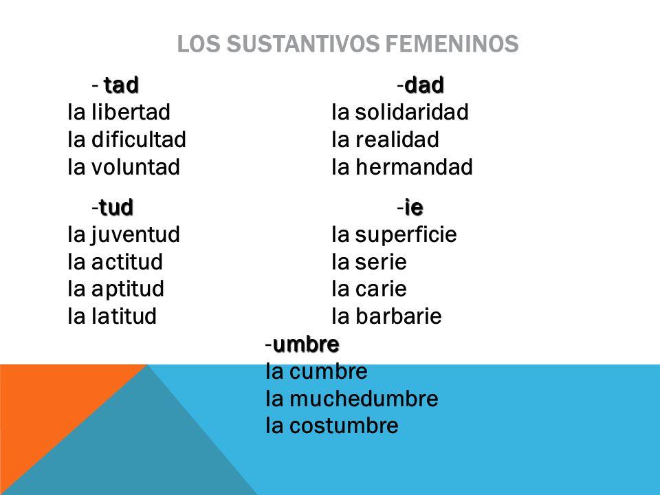 LOS SUSTANTIVOS FEMENINOS taddad - tad-dad la libertadla solidaridad la dificultadla realidad la voluntadla hermandad tudie -tud-ie la juventudla supe