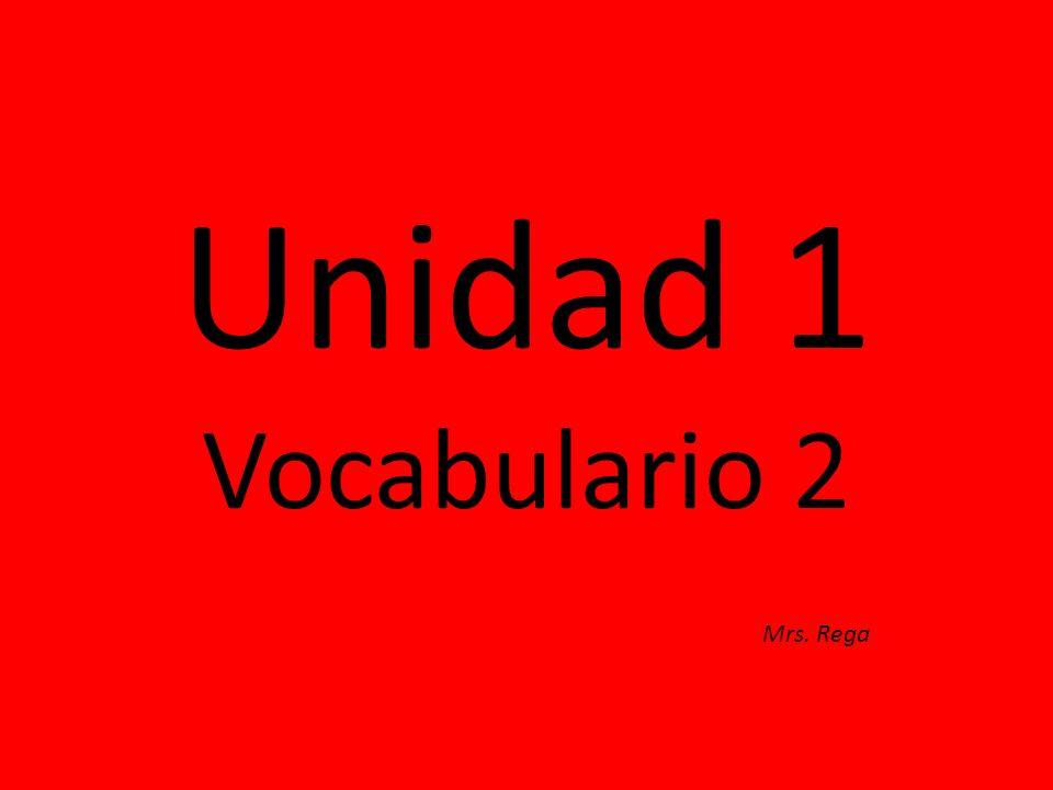 Unidad 1 Vocabulario 2 Mrs. Rega