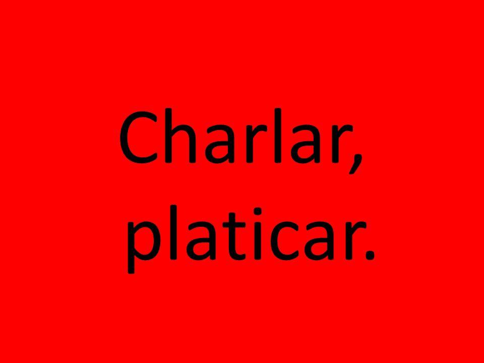 Charlar, platicar.