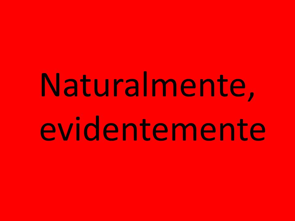 Naturalmente, evidentemente