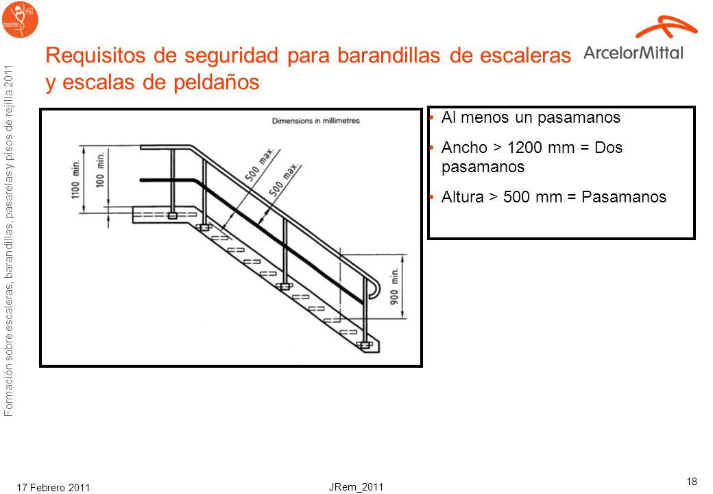 JRem_2011 Formación sobre escaleras, barandillas, pasarelas y pisos de rejilla 2011 17 Febrero 2011 17 Requisitos de seguridad para escalas de peldaño