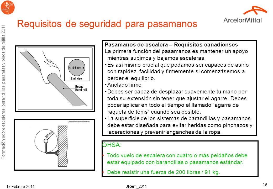JRem_2011 Formación sobre escaleras, barandillas, pasarelas y pisos de rejilla 2011 17 Febrero 2011 18 Requisitos de seguridad para barandillas de esc