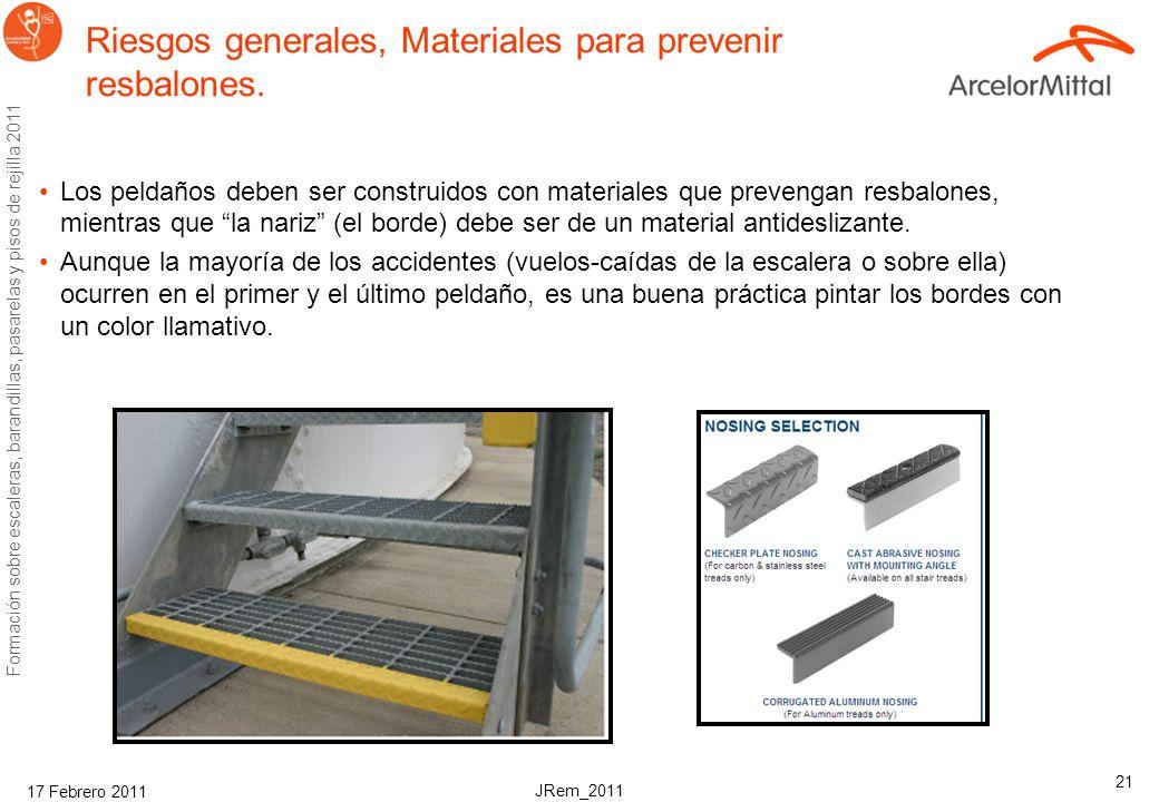 JRem_2011 Formación sobre escaleras, barandillas, pasarelas y pisos de rejilla 2011 17 Febrero 2011 20 Riesgos generales, Resbalones Antes de usar la