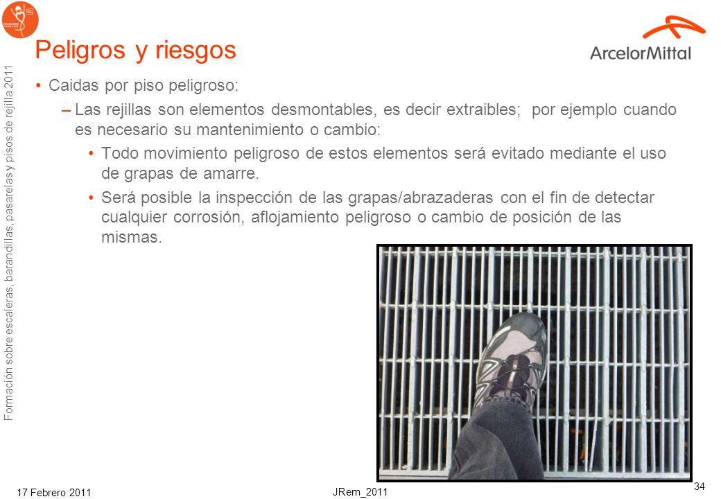 JRem_2011 Formación sobre escaleras, barandillas, pasarelas y pisos de rejilla 2011 17 Febrero 2011 33 Peligros y riesgos Acumulación: –El diseño debe