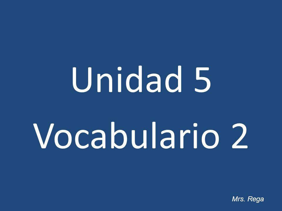 Unidad 5 Vocabulario 2 Mrs. Rega