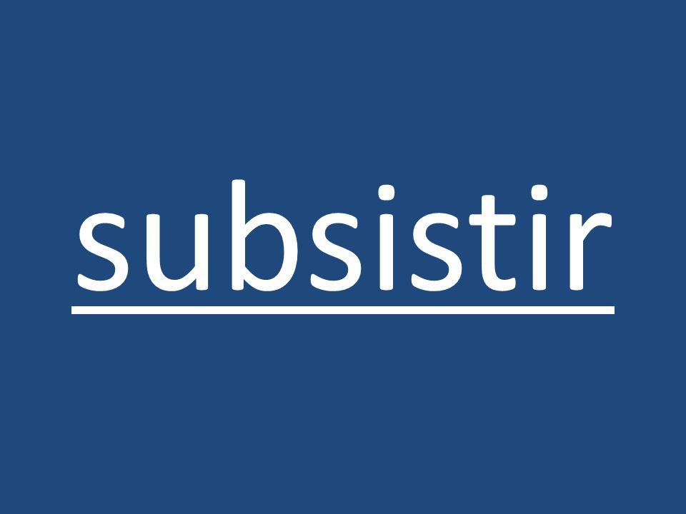 subsistir