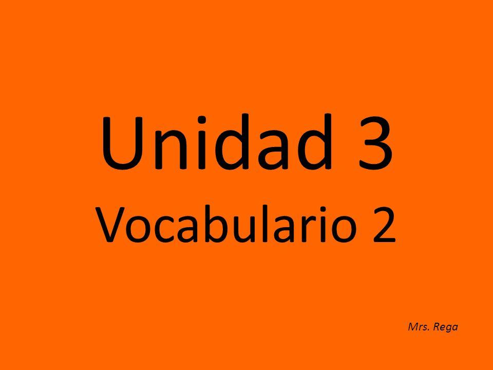 Unidad 3 Vocabulario 2 Mrs. Rega
