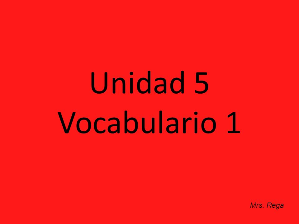 Unidad 5 Vocabulario 1 Mrs. Rega