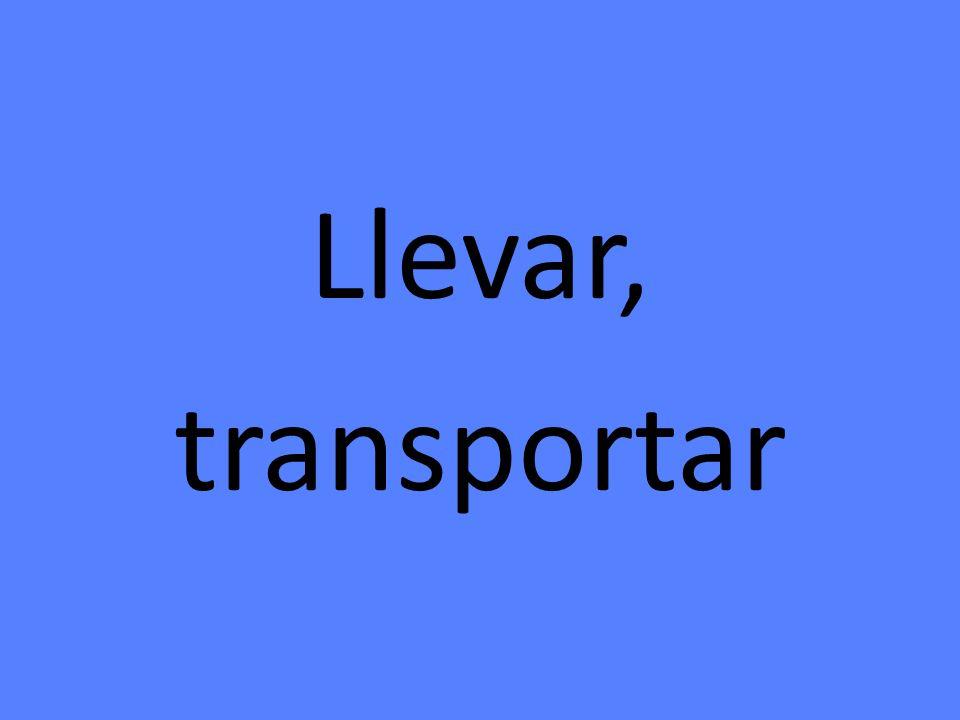 Llevar, transportar