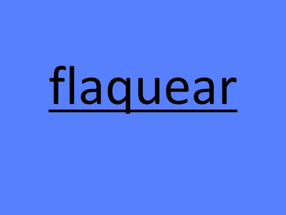 flaquear