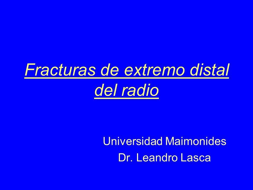 Fracturas de extremo distal del radio Universidad Maimonides Dr. Leandro Lasca