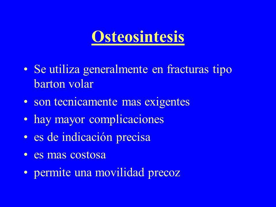 Osteosintesis Se utiliza generalmente en fracturas tipo barton volar son tecnicamente mas exigentes hay mayor complicaciones es de indicación precisa