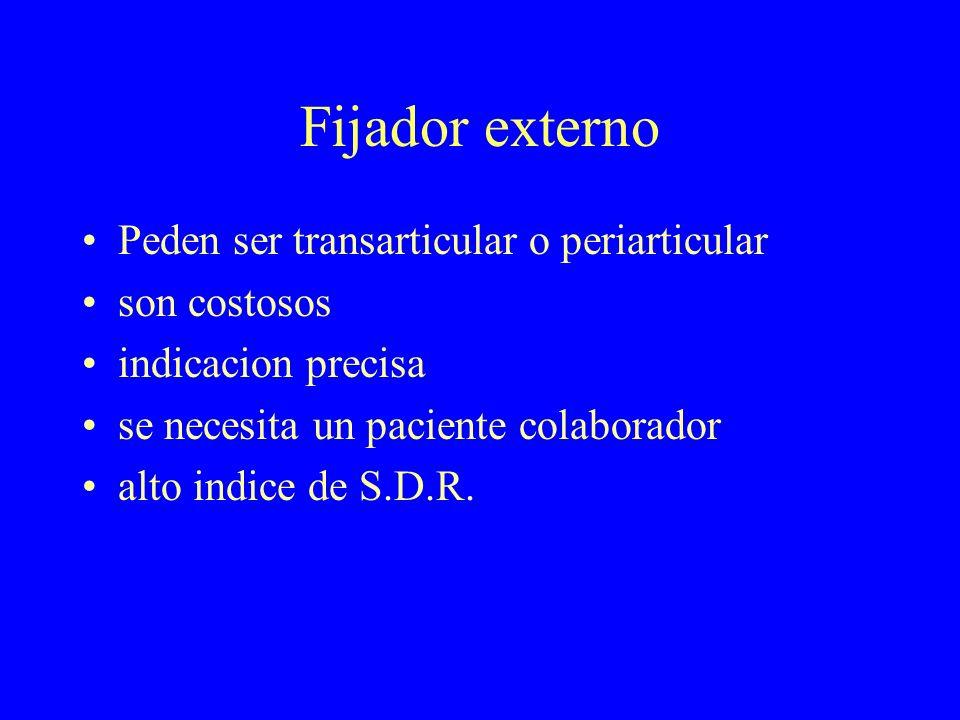 Fijador externo Peden ser transarticular o periarticular son costosos indicacion precisa se necesita un paciente colaborador alto indice de S.D.R.