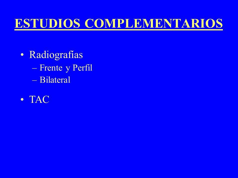 ESTUDIOS COMPLEMENTARIOS Radiografías –Frente y Perfil –Bilateral TAC