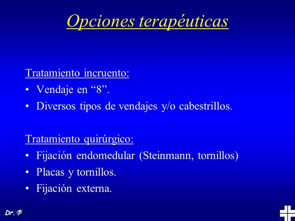 Opciones terapéuticas Tratamiento incruento: Vendaje en 8. Diversos tipos de vendajes y/o cabestrillos. Tratamiento quirúrgico: Fijación endomedular (