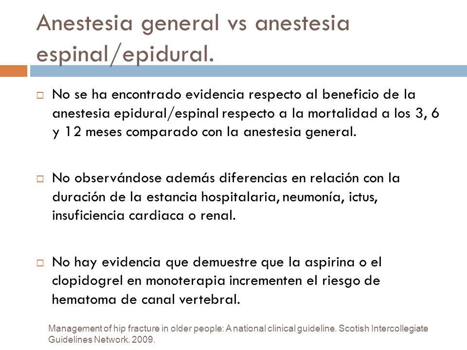 Anestesia general vs anestesia espinal/epidural. Management of hip fracture in older people: A national clinical guideline. Scotish Intercollegiate Gu