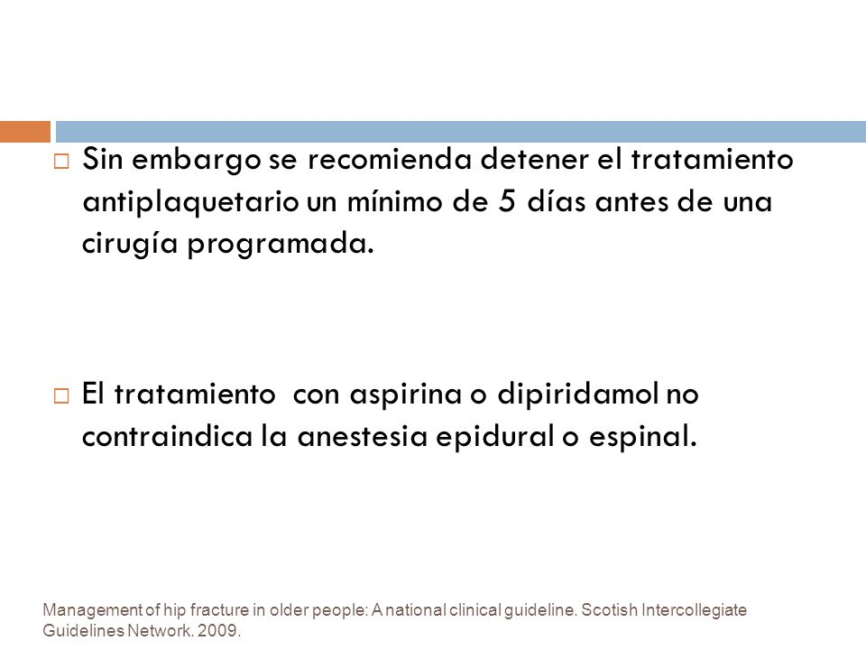 Management of hip fracture in older people: A national clinical guideline. Scotish Intercollegiate Guidelines Network. 2009. Sin embargo se recomienda