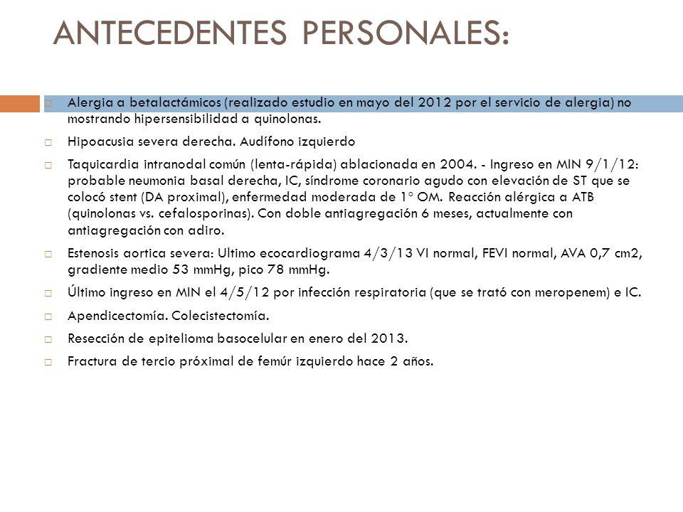 ANTECEDENTES PERSONALES: Alergia a betalactámicos (realizado estudio en mayo del 2012 por el servicio de alergia) no mostrando hipersensibilidad a qui