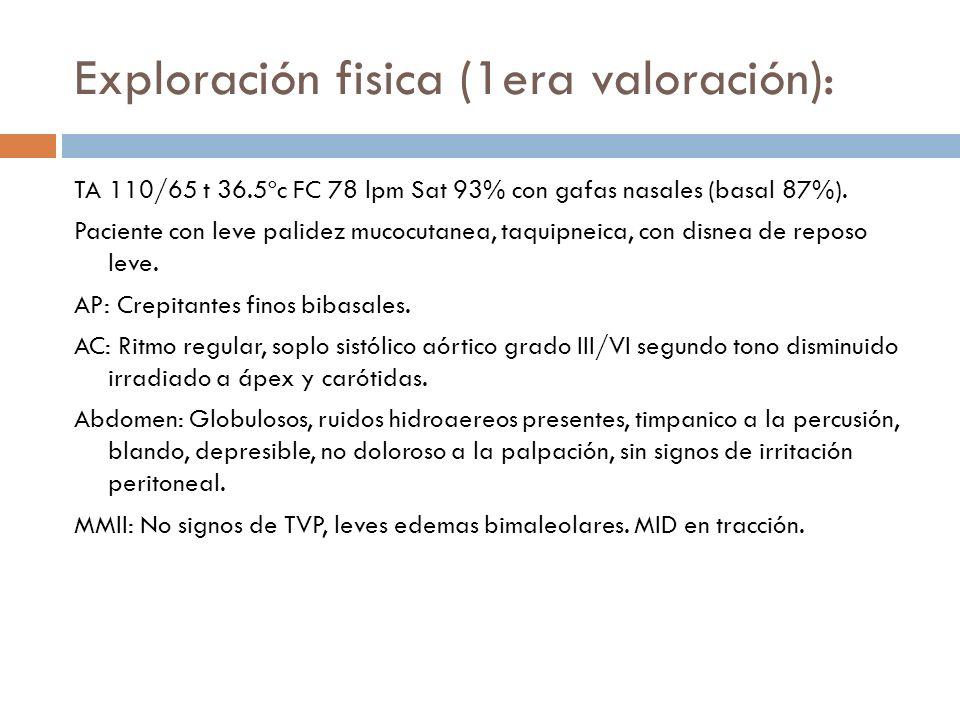 Exploración fisica (1era valoración): TA 110/65 t 36.5ºc FC 78 lpm Sat 93% con gafas nasales (basal 87%). Paciente con leve palidez mucocutanea, taqui
