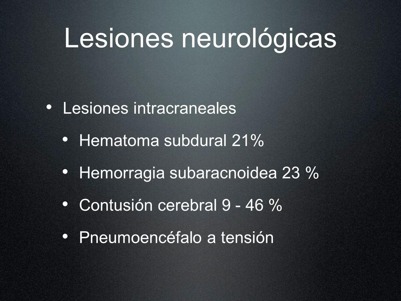 Lesiones neurológicas Lesiones intracraneales Hematoma subdural 21% Hemorragia subaracnoidea 23 % Contusión cerebral 9 - 46 % Pneumoencéfalo a tensión