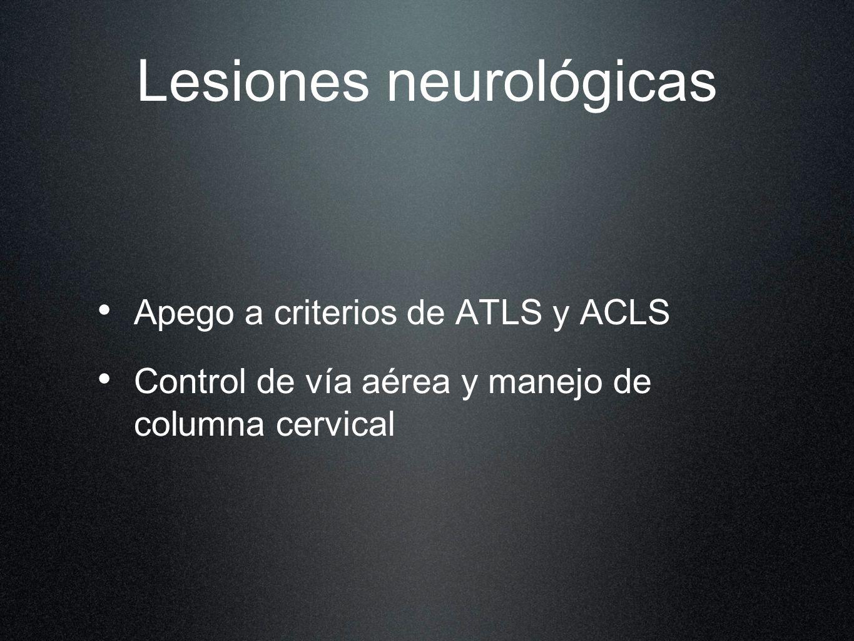 Lesiones neurológicas Apego a criterios de ATLS y ACLS Control de vía aérea y manejo de columna cervical