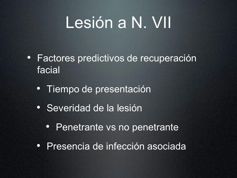 Lesión a N. VII Factores predictivos de recuperación facial Tiempo de presentación Severidad de la lesión Penetrante vs no penetrante Presencia de inf