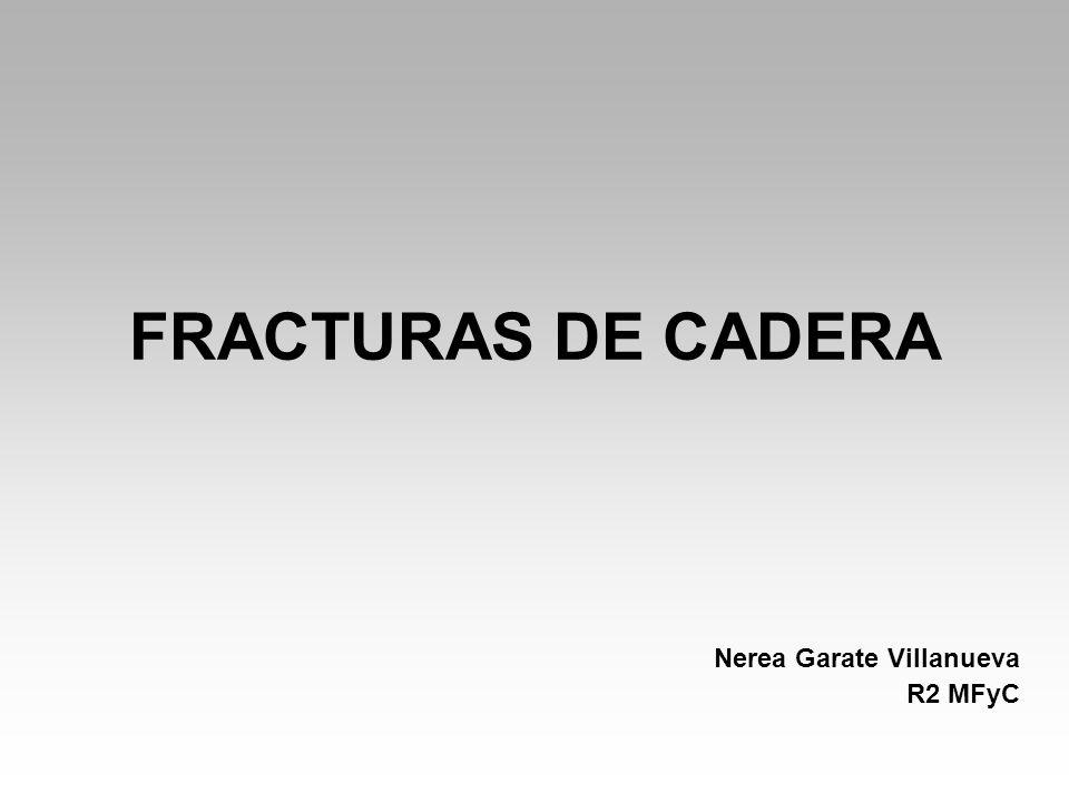 FRACTURAS DE CADERA Nerea Garate Villanueva R2 MFyC