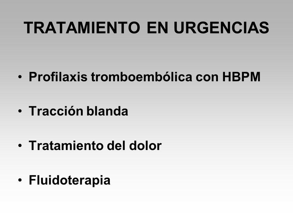 TRATAMIENTO EN URGENCIAS Profilaxis tromboembólica con HBPM Tracción blanda Tratamiento del dolor Fluidoterapia
