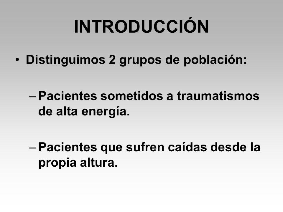 Distinguimos 2 grupos de población: –Pacientes sometidos a traumatismos de alta energía.