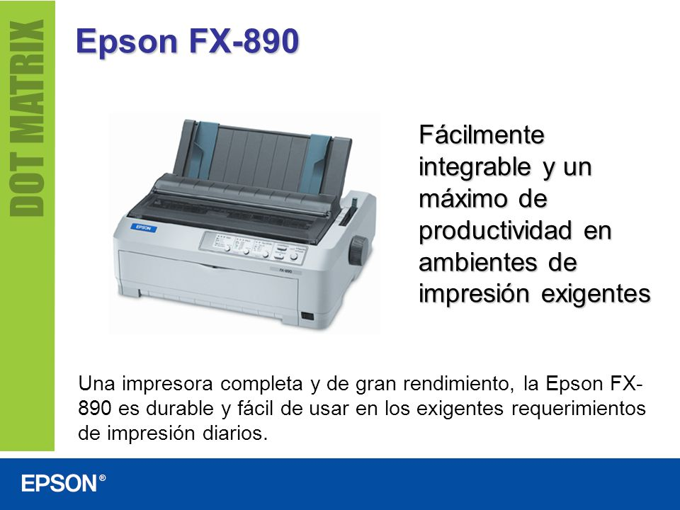 Epson FX-890 Rendimiento excepcional Velocidades de impresión hasta 680 caracteres por segundo Maneja formularios hasta de 7 copias de grosor.