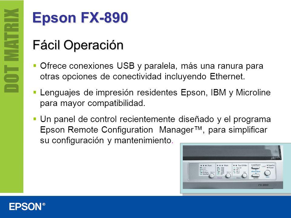 Epson FX-890 Durabilidad sorprendente Índice de Tiempo Medio entre Fallas de 20 000 horas de encendido (25% del ciclo de trabajo) Vida útil del cabezal de 400 millones de caracteres Vida útil de la cinta de 7,5 millones de caracteres Garantía estándar de un año