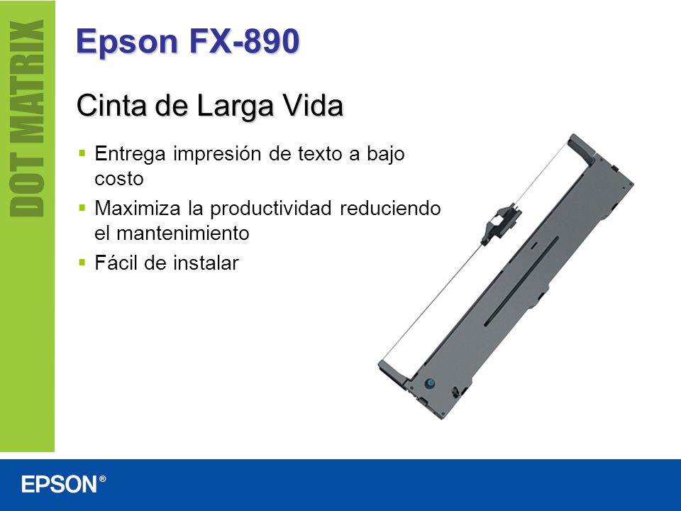 Epson FX-890 Cinta de Larga Vida Entrega impresión de texto a bajo costo Maximiza la productividad reduciendo el mantenimiento Fácil de instalar