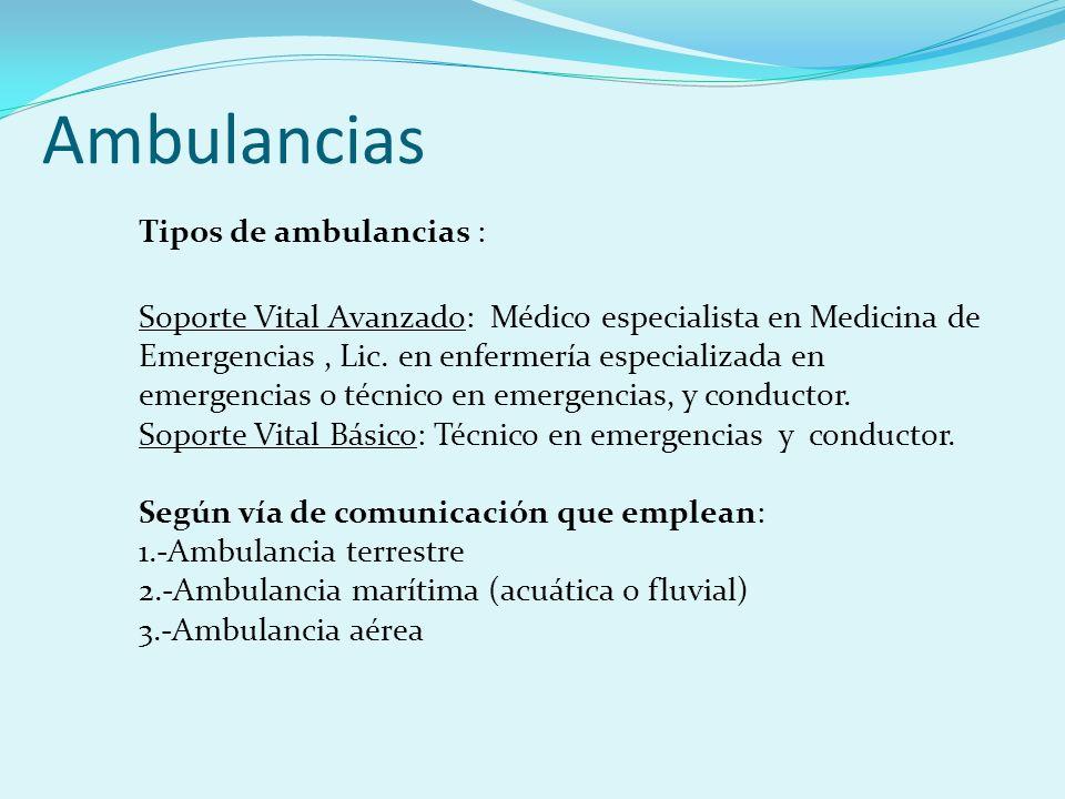 Ambulancias Tipos de ambulancias : Soporte Vital Avanzado: Médico especialista en Medicina de Emergencias, Lic. en enfermería especializada en emergen