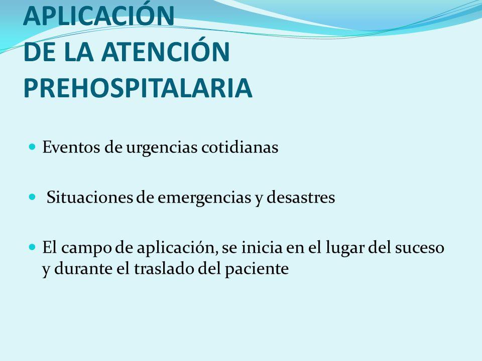 ALCANCE Y CAMPO DE APLICACIÓN DE LA ATENCIÓN PREHOSPITALARIA Eventos de urgencias cotidianas Situaciones de emergencias y desastres El campo de aplica