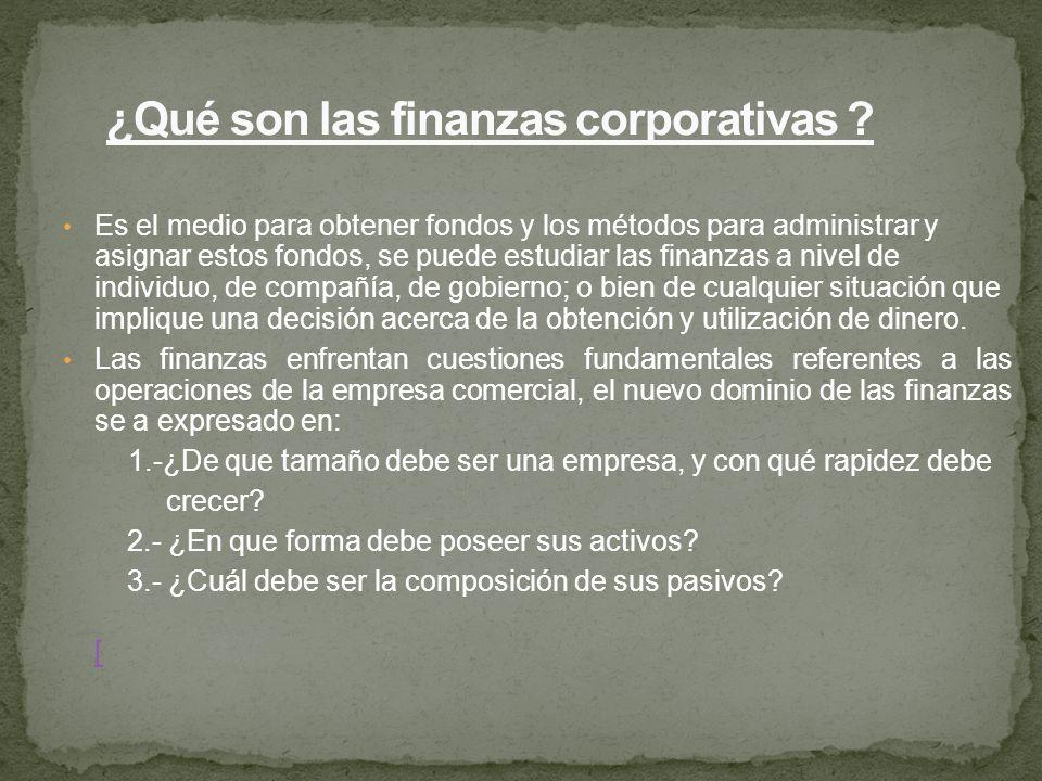 Es el medio para obtener fondos y los métodos para administrar y asignar estos fondos, se puede estudiar las finanzas a nivel de individuo, de compañí