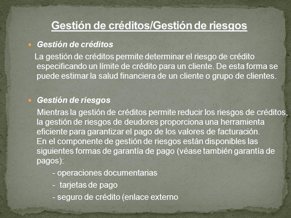 Gestión de créditos La gestión de créditos permite determinar el riesgo de crédito especificando un límite de crédito para un cliente. De esta forma s