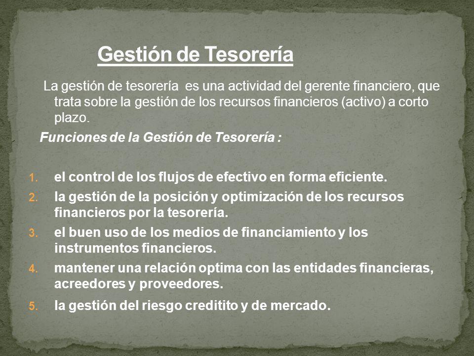 La gestión de tesorería es una actividad del gerente financiero, que trata sobre la gestión de los recursos financieros (activo) a corto plazo. Funcio