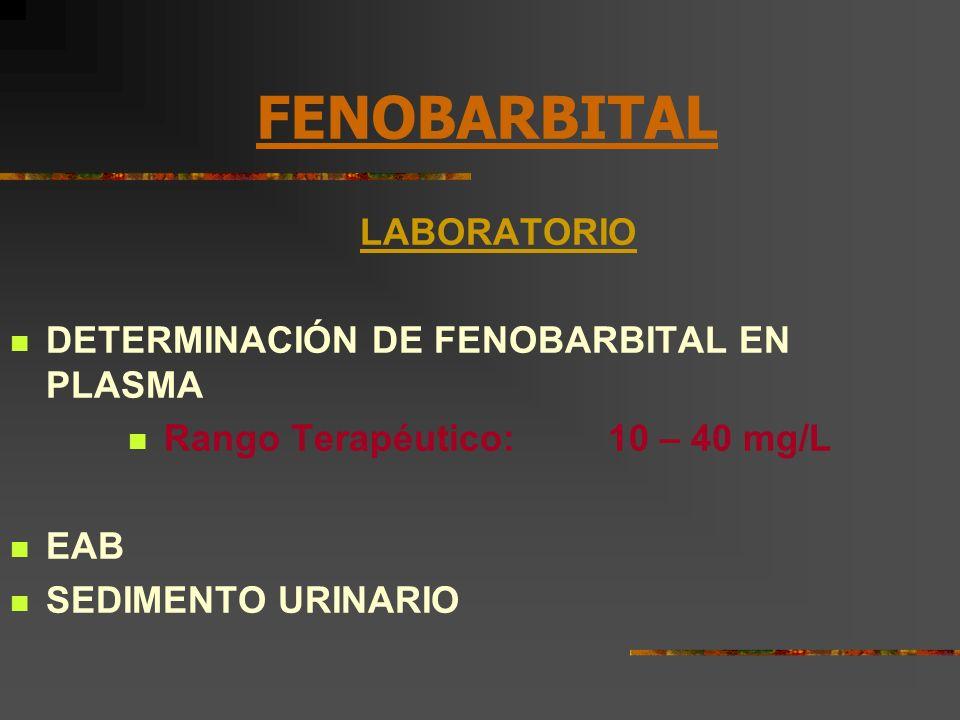 FENOBARBITAL LABORATORIO DETERMINACIÓN DE FENOBARBITAL EN PLASMA Rango Terapéutico:10 – 40 mg/L EAB SEDIMENTO URINARIO