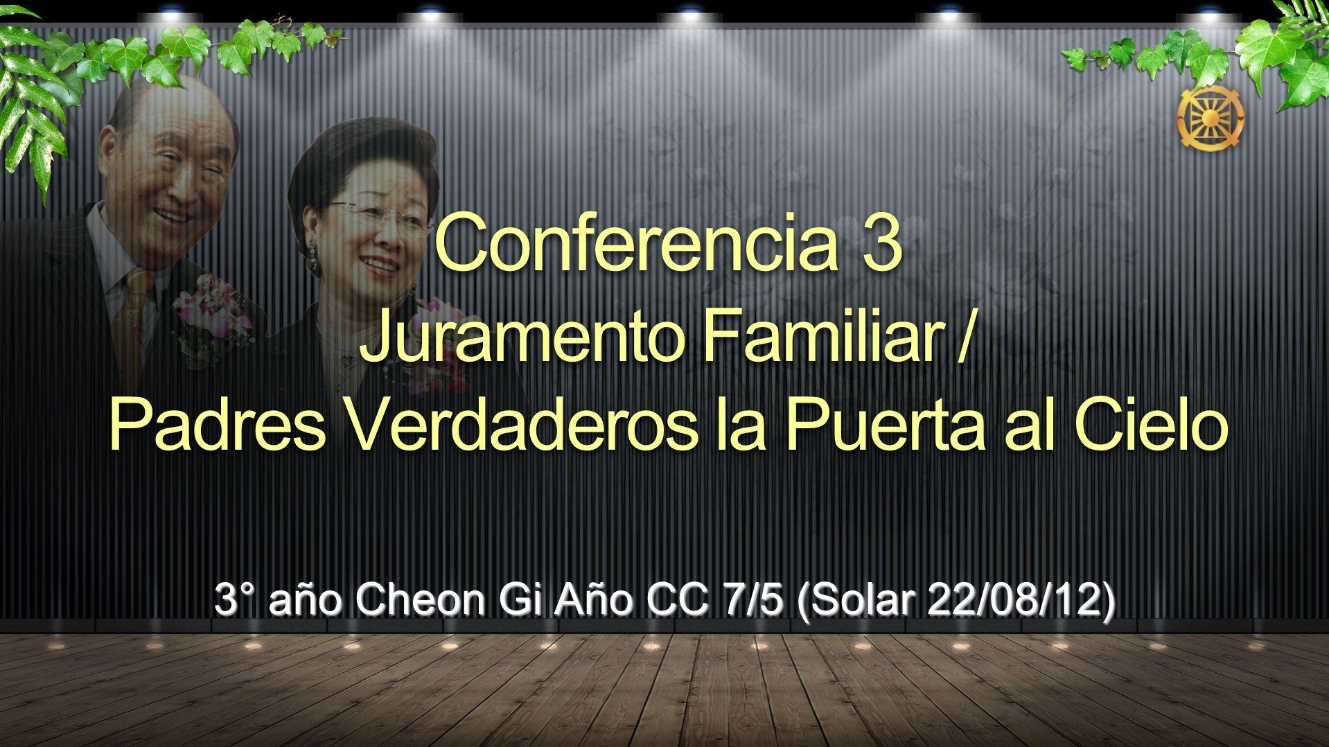 3° año Cheon Gi Año CC 7/5 (Solar 22/08/12) Conferencia 3 Juramento Familiar / Padres Verdaderos la Puerta al Cielo