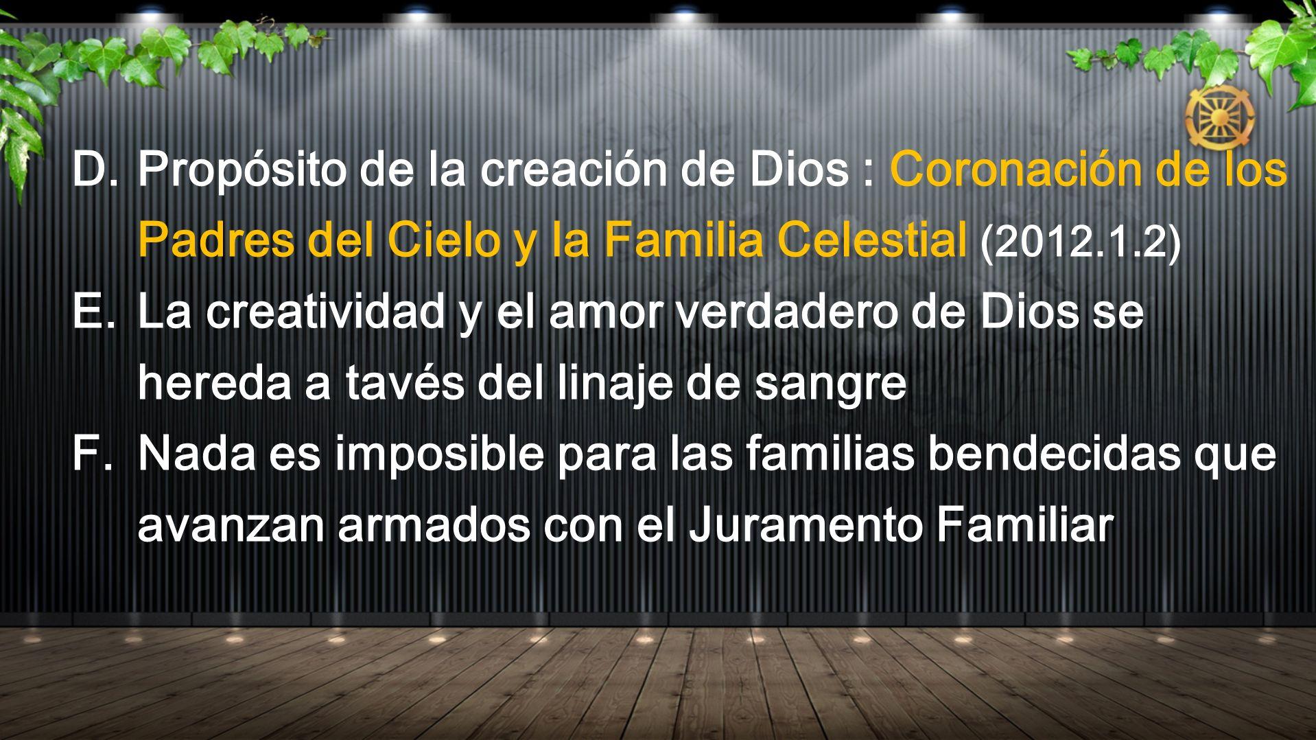 D. Propósito de la creación de Dios : Coronación de los Padres del Cielo y la Familia Celestial (2012.1.2) E.La creatividad y el amor verdadero de Dio