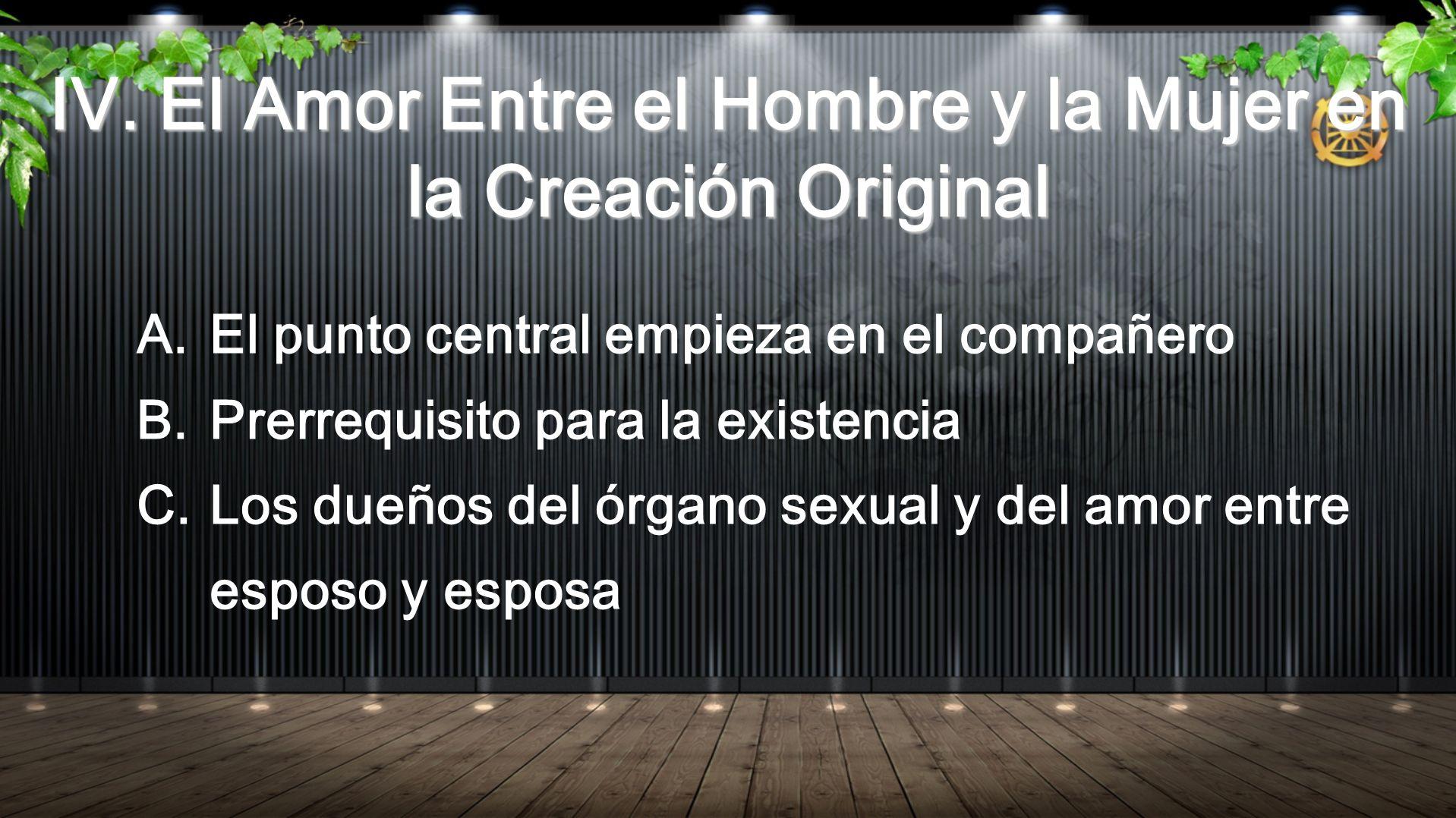 A.El punto central empieza en el compañero B.Prerrequisito para la existencia C.Los dueños del órgano sexual y del amor entre esposo y esposa IV.