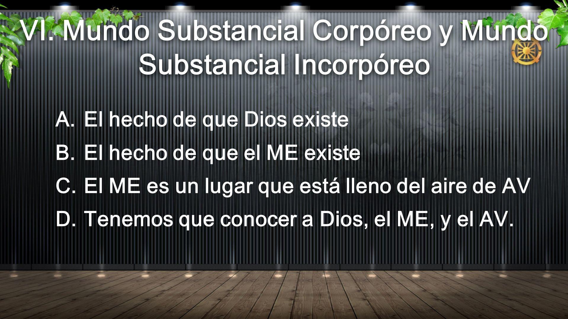 A.El hecho de que Dios existe B.El hecho de que el ME existe C.El ME es un lugar que está lleno del aire de AV D.Tenemos que conocer a Dios, el ME, y el AV.
