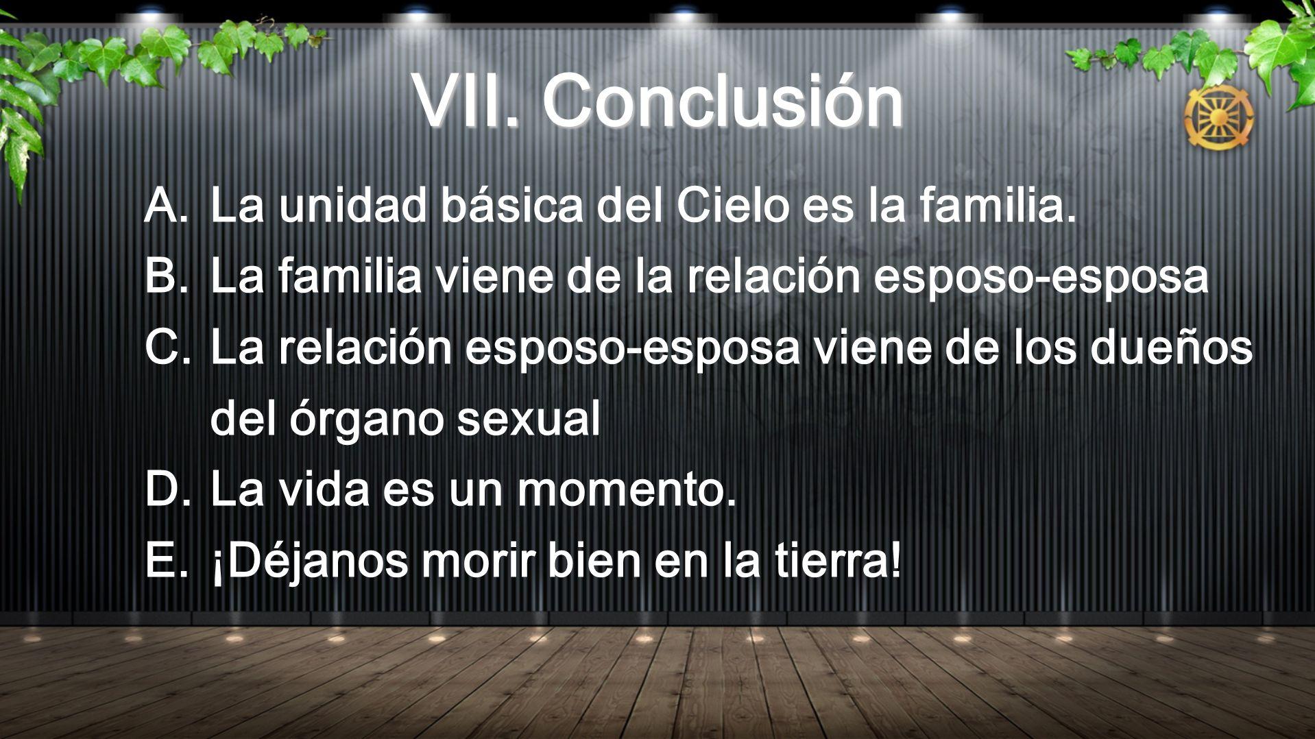 VII. Conclusión A.La unidad básica del Cielo es la familia.