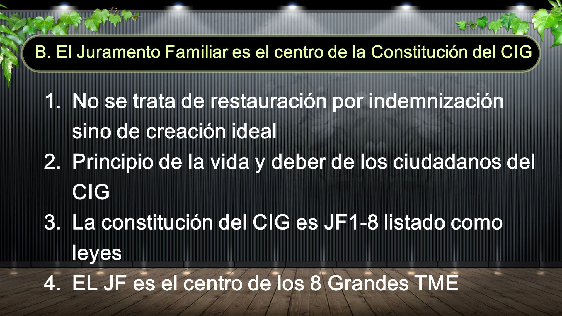 1.No se trata de restauración por indemnización sino de creación ideal 2.Principio de la vida y deber de los ciudadanos del CIG 3.La constitución del CIG es JF1-8 listado como leyes 4.EL JF es el centro de los 8 Grandes TME B.